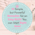 10 Simple But Powerful Remedies For An Easy Birth! You Can Start Right Now!