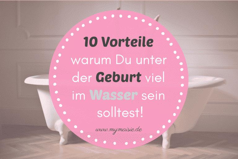 10 Vorteile – warum Du unter der Geburt viel im Wasser sein solltest!