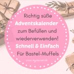 Richtig süße Adventskalender zum Befüllen und wiederverwenden! Schnell & Einfach für Bastel-Muffels ✌🏻