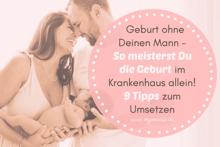 Geburt ohne Deinen Mann – So meisterst Du die Geburt alleine im Krankenhaus! 9 Tipps zum Umsetzen 🧘♀️