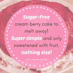 Sugar-free cream berry cake to melt away! Super simple and only sweetened with fruit, nothing else!