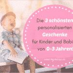 Die 3 schönsten personalisierten Geschenke für Kinder und Babies von 0-3 Jahren! 😍