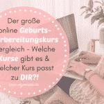 Der große online Geburtsvorbereitungskurs Vergleich – Welche Kurse gibt es & Welcher Kurs passt zu DIR?!
