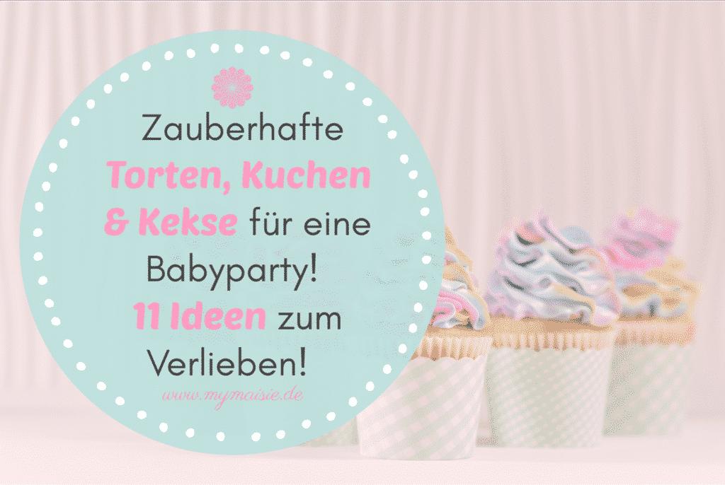 Zauberhafte Torten, Kuchen & Kekse für eine Babyparty oder Babyshower! Ob Junge oder Mädchen - 11 Ideen zum Verlieben! 🧁