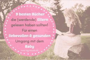 Die 9 besten Bücher die (werdende) Eltern gelesen haben sollten! Für einen liebevollen und gesunden Umgang mit dem Baby