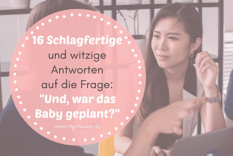 """16 Schlagfertige und witzige Antworten auf die Frage: """"Und, war das Baby geplant?"""""""