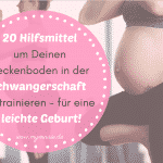 20 Hilfsmittel um Deinen Beckenboden in der Schwangerschaft zu trainieren – für eine leichte Geburt! 😎