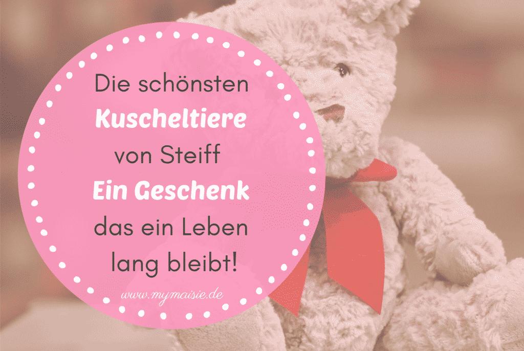 Die 11 schönsten Kuscheltiere von Steiff - Ein Geschenk das ein Leben lang bleibt!