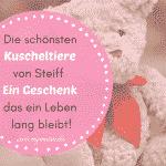 Die 11 schönsten Kuscheltiere von Steiff – Ein Geschenk das ein Leben lang bleibt!
