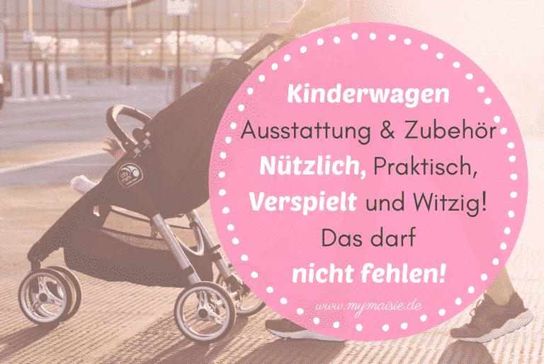 Kinderwagen Zubehör & Ausstattung – Nützlich, Praktisch, Verspielt und Witzig! Das darf nicht fehlen!