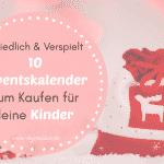 10 Niedliche & Verspielte Adventskalender zum Kaufen für Kleine Kinder – Weniger Stress in der Weihnachtszeit!