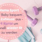 Mama Sport mit Baby – Jetzt ganz bequem von Zuhause aus, mit einem dieser 4 Kurse schnell fit werden!