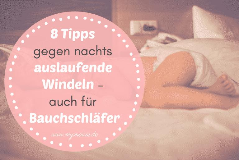 8 Tipps gegen nachts auslaufende Windeln – auch für Babys die gern auf dem Bauch schlafen.