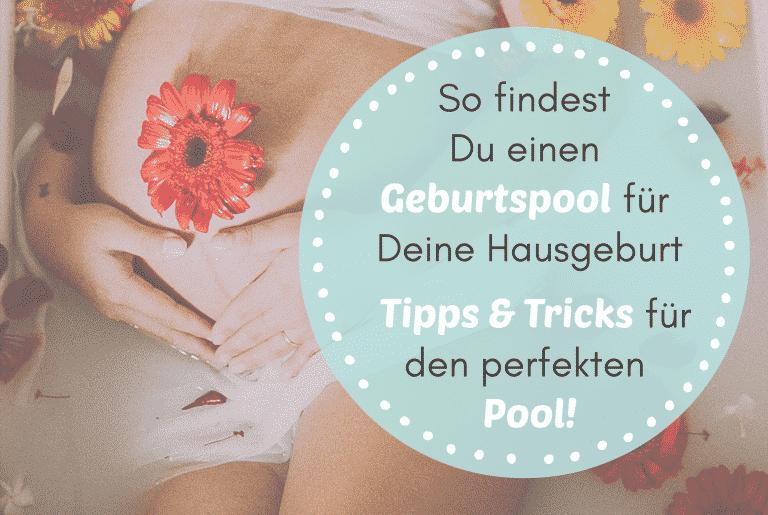 Das darf bei Deiner Hausgeburt nicht fehlen: Der Geburtspool. Hier findest Du Tipps & Tricks für den perfekten Pool!