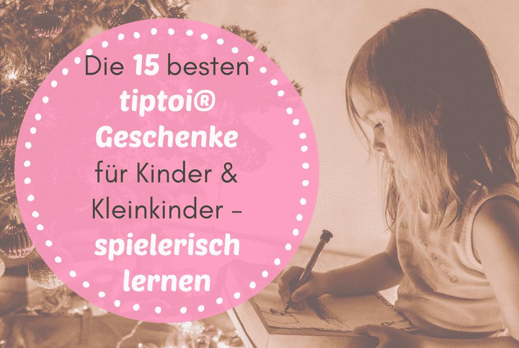 Die 15 besten tiptoi® Geschenke für Kinder & Kleinkinder - spielerisch lernen