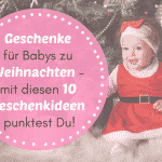Geschenke für Babys zu Weihnachten – mit diesen 10 Geschenkideen punktest Du!