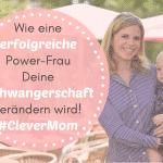 Wie eine erfolgreiche Power-Frau Deine Schwangerschaft verändern wird! Interview mit Gründerin Tamara von CleverMom