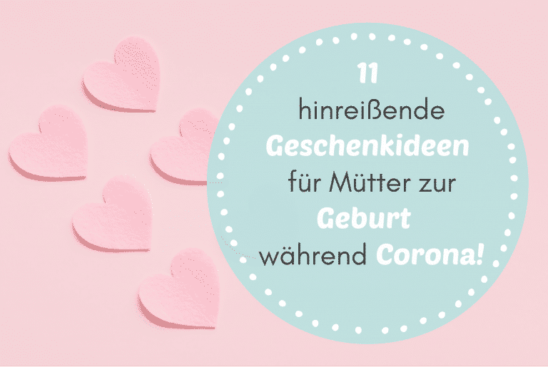 11 hinreißende Geschenkideen für Mütter zur Geburt – während Corona!