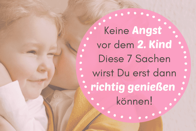 Keine Angst vor dem 2. Kind – Diese 7 Sachen wirst Du erst dann RICHTIG genießen können!