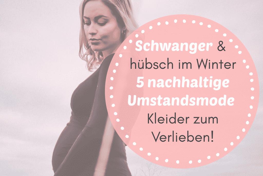 Schwanger und hübsch im Winter - 5 nachhaltige Umstandsmode Kleider zum Verlieben!