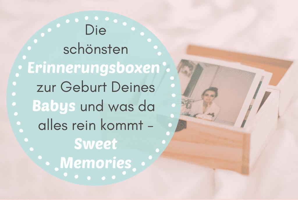 Die schönsten 6 Erinnerungsboxen zur Geburt Deines Babys und was da alles rein kommt - Sweet Memories