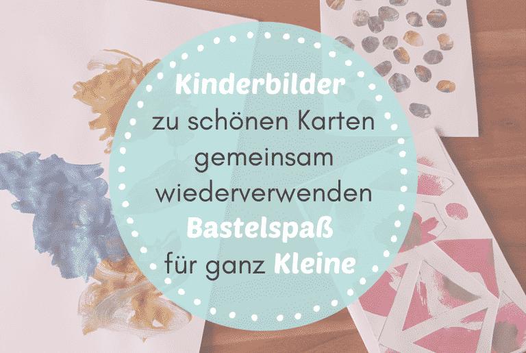 Karten aus Kinderzeichnungen basteln ab 2 Jahren – super schnell & super einfach!