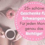 25+ Coole Geschenke für Schwangere – für jeden Schwangerschaftsmonat genau das Richtige!