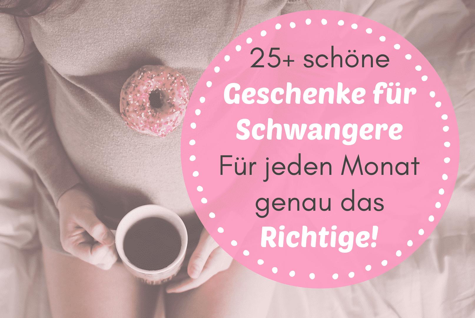 25+ schöne Geschenke für Schwangere Für jeden Monat genau das Richtige!