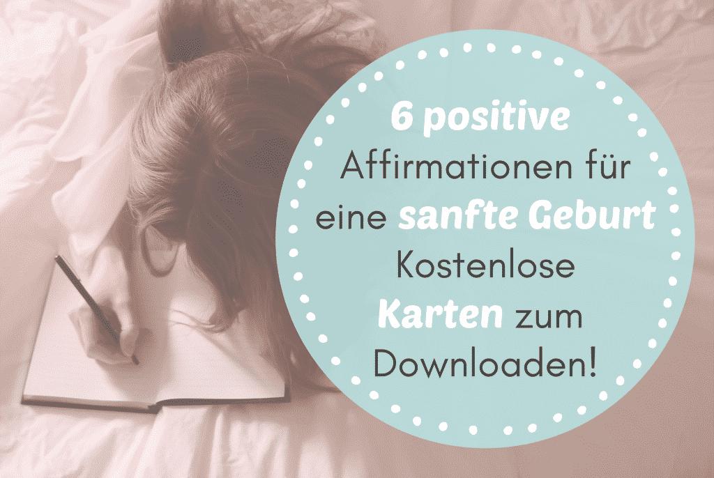 6 positive Affirmation für eine sanfte Geburt - kostenlose Karten zum Downloaden!