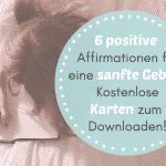 6 positive Affirmation für eine sanfte Geburt – kostenlose Karten zum Downloaden!