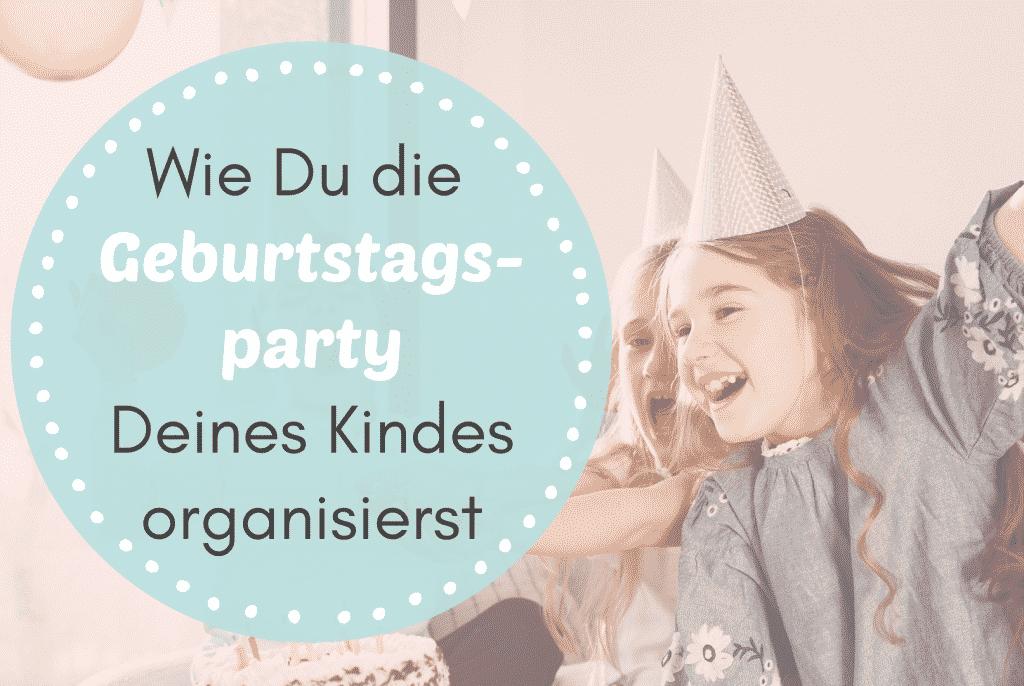 Geburtstagsparty Deines Kindes organisierst für eine
