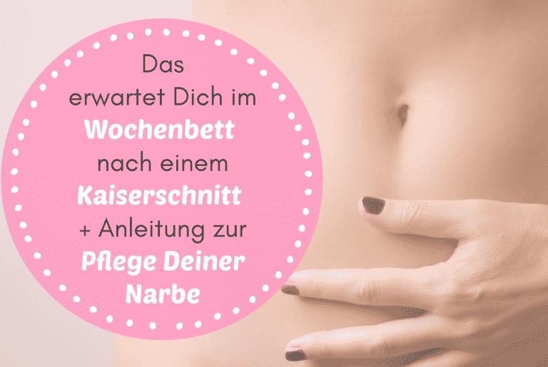 Read more about the article Das erwartet Dich im Wochenbett nach einem Kaiserschnitt + Anleitung zur Pflege Deiner Narbe!