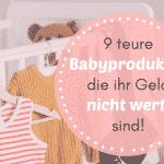 9 teure Babyprodukte, die ihr Geld nicht wert sind