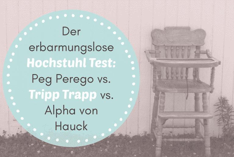 """Read more about the article Der erbarmungslose Hochstuhl Test: Schwergewicht """"Peg Perego"""", gegen den Publikums-Star """"Tripp Trapp"""" und den Underdog """"Alpha"""" von Hauck"""