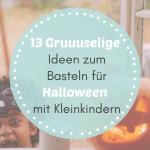 13 Gruuuselige Ideen zum Basteln für Halloween mit Kleinkindern