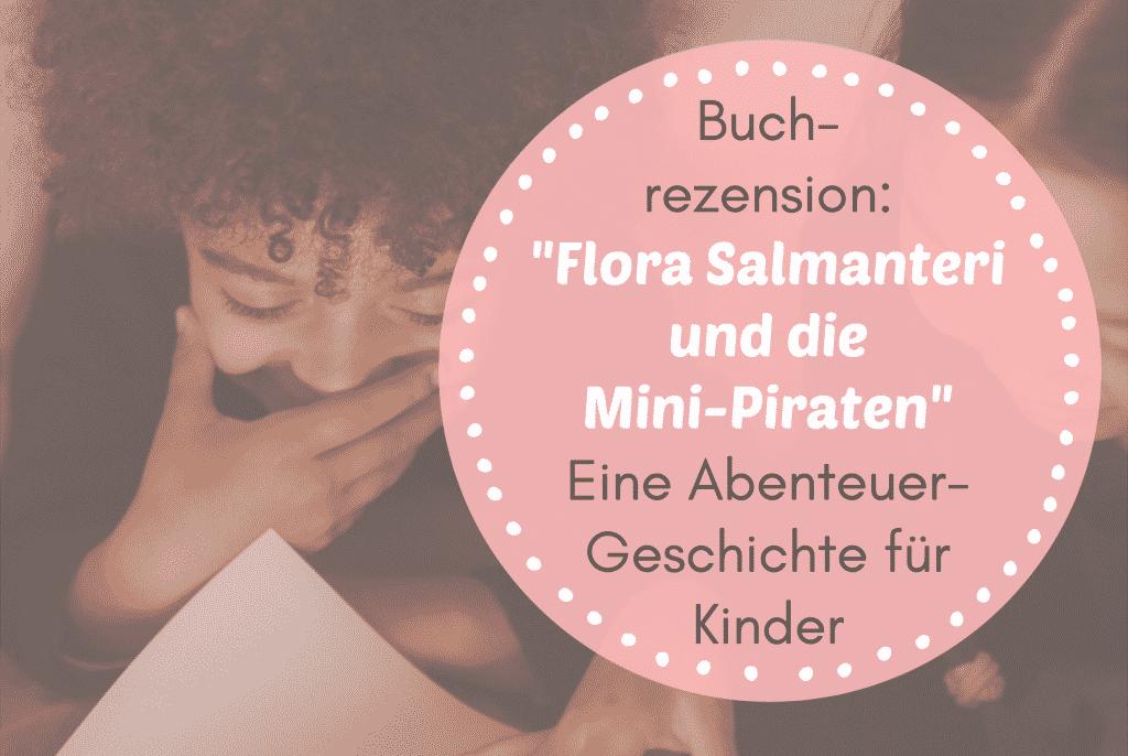 """Buchrezension: """"Flora Salmanteri und die Mini-Piraten"""" - Eine Abenteuer-Geschichte für Kinder"""