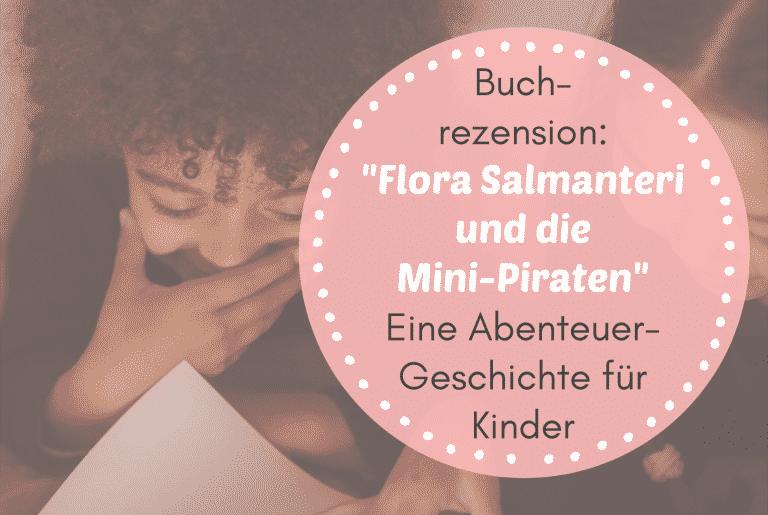 """Read more about the article Buchrezension: """"Flora Salmanteri und die Mini-Piraten"""" – Eine Abenteuer-Geschichte für Kinder"""