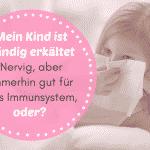 Mein Kind ist ständig erkältet – Nervig, aber immerhin gut für das Immunsystem, oder?