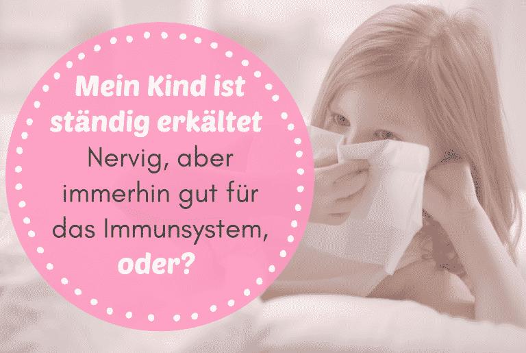 Read more about the article Mein Kind ist ständig erkältet – Nervig, aber immerhin gut für das Immunsystem, oder?