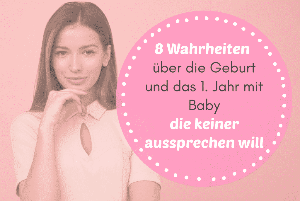 8 Wahrheiten über die Geburt und das 1. Jahr mit Baby - die keiner aussprechen will