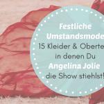 Umstandsmode festlich -15 Kleider & Oberteile, in denen Du Angelina Jolie die Show stiehlst!